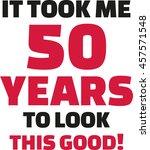 it took me 50 years to look... | Shutterstock .eps vector #457571548