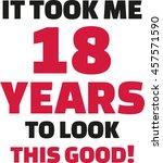 it took me 18 years to look... | Shutterstock .eps vector #457571590