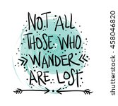 not all those who wander are... | Shutterstock .eps vector #458046820