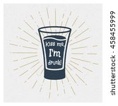 kiss me  i'm drunk  tequila.... | Shutterstock .eps vector #458455999
