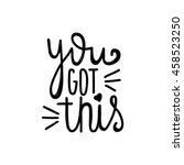 you got this. black  white... | Shutterstock .eps vector #458523250