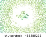 go vegan   motivational poster... | Shutterstock .eps vector #458585233
