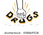 a hand punches the word drugs... | Shutterstock .eps vector #458869528