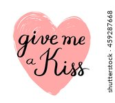 give me a kiss. valentines day... | Shutterstock . vector #459287668