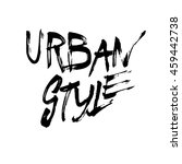 urban style  ink hand lettering.... | Shutterstock .eps vector #459442738