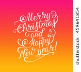 merry christmas and happy new... | Shutterstock . vector #459641854