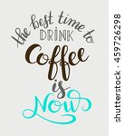 the best time to drink coffee... | Shutterstock . vector #459726298