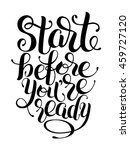 start before you are ready... | Shutterstock . vector #459727120