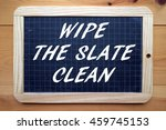 the words wipe the slate clean... | Shutterstock . vector #459745153