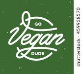 go vegan dude poster.... | Shutterstock .eps vector #459928570