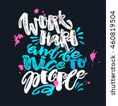 work hard and be nice to people.... | Shutterstock .eps vector #460819504