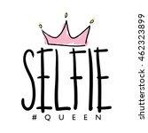 selfie queen   t shirt graphics ... | Shutterstock .eps vector #462323899