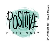 positive vibes only   t shirt... | Shutterstock .eps vector #462650128