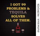 i got problems and tequila... | Shutterstock .eps vector #462841426