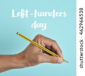 the text left handers day and... | Shutterstock . vector #462966538