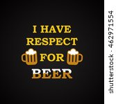 respect for beer   funny... | Shutterstock .eps vector #462971554