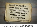 Small photo of Top 500 Bible verses. Therefore, brethren, stand fast, and hold the traditions which ye have been taught, whether by word, or our epistle. 2 Thessalonians 2:15