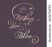 while i am breathing   i love... | Shutterstock .eps vector #463676993