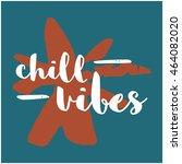 chill vibes   brush lettering... | Shutterstock .eps vector #464082020