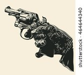 man's hand with a revolver...   Shutterstock .eps vector #464644340