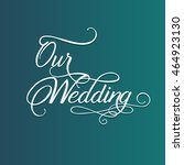 our wedding hand lettering | Shutterstock .eps vector #464923130