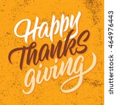 happy thanksgiving  handwritten ... | Shutterstock .eps vector #464976443