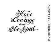 have courage and be kind.... | Shutterstock .eps vector #465115340