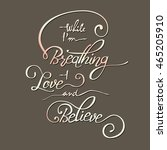 while i am breathing   i love... | Shutterstock .eps vector #465205910