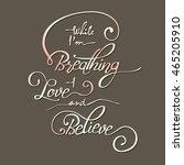 while i am breathing   i love... | Shutterstock .eps vector #465205910