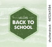 welcome back to school text in...   Shutterstock .eps vector #465264584