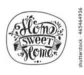 "lettering ""home sweet home"".... | Shutterstock . vector #465464936"