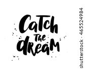 catch the dream. freehand style ... | Shutterstock .eps vector #465524984