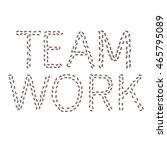 "the word ""teamwork"" spelled by... | Shutterstock .eps vector #465795089"