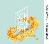 first september autumn light... | Shutterstock .eps vector #466267043
