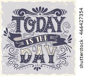 today is the day. motivational... | Shutterstock .eps vector #466427354
