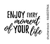 Enjoy Every Moment Of Your Life....