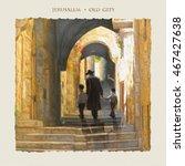 jerusalem old city  street.... | Shutterstock . vector #467427638