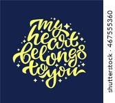 my heart belongs to you   love... | Shutterstock .eps vector #467555360