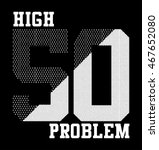 high 5 0 problem fifty slogan... | Shutterstock .eps vector #467652080
