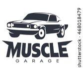 muscle car garage black logo.... | Shutterstock .eps vector #468018479