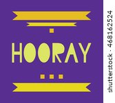 hooray word  colorful lettering.... | Shutterstock .eps vector #468162524
