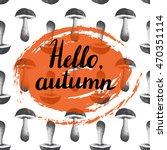 hello autumn. hand painted... | Shutterstock . vector #470351114