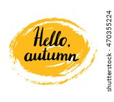 hello  autumn. hand painted... | Shutterstock .eps vector #470355224