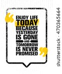 enjoy life today because... | Shutterstock .eps vector #470365664