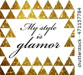 my style is glamor. gold... | Shutterstock . vector #471157784