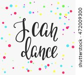 i can dance quote lettering.... | Shutterstock .eps vector #472009300