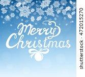 merry christmas hand lettering... | Shutterstock .eps vector #472015270