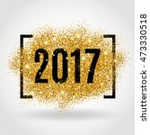 happy new year. gold glitter... | Shutterstock . vector #473330518
