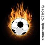 burning soccer ball isolated... | Shutterstock .eps vector #473490643