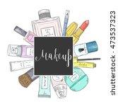 hand drawn cosmetics set.... | Shutterstock .eps vector #473537323